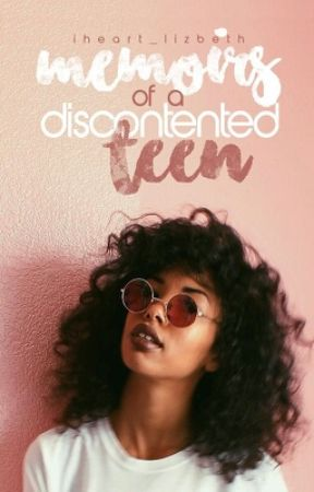 Memoirs of a discontented teen by elilah_b