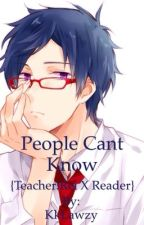 People Can't Know {Teacher!Rei x reader} by Grif_finn
