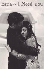 Ezria ~ I need you by pll003