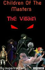 Children Of The Masters: The Villain by za_man16