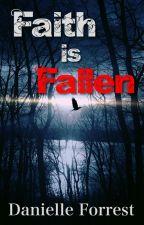 Faith is Fallen (Broken Fantasies Series) by theeternalscribe