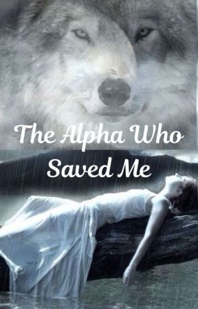 The Alpha Who Saved Me {Complete} by kittycat_14