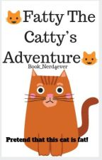 Fatty The Catty's Adventure by Book_Nerd4ever