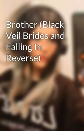 Brother (Black Veil Brides and Falling In Reverse) by TheYumacorn