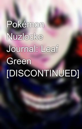 Pokémon Nuzlocke Journal: Leaf Green [DISCONTINUED] by kolbytehgamer