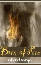 Born Of Fire by GhostNinja