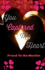 You Captured My Heart. by Proud-To-Be-Muslim