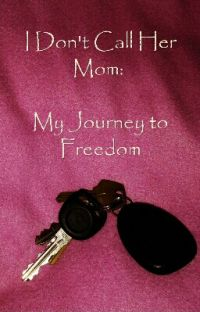 I Don't Call Her Mom: My Journey to Freedom cover