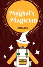 The Mughal's Magician (On Hold) by HelenaWon