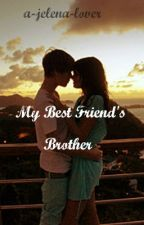 My Best Friend's Brother (Jelena) by heartsocolds