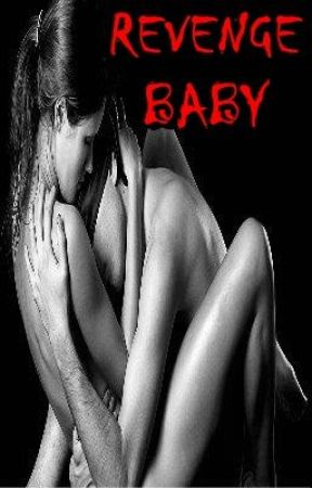REVENGE BABY [ON HOLD] by meprettyme
