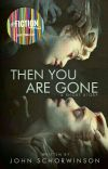 Then You Are Gone cover
