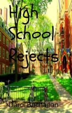 High School Rejects by DarciBuchanan