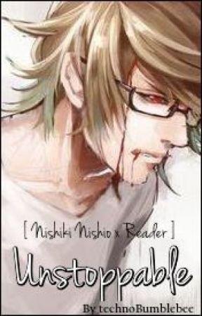 Nishiki Nishio x Reader - Unstoppable by technoBumblebee