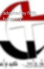adopted by fifth harmony by SalahTantawy