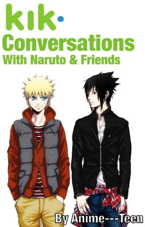 Kik Conversations with Naruto and Friends by Anime---Teen