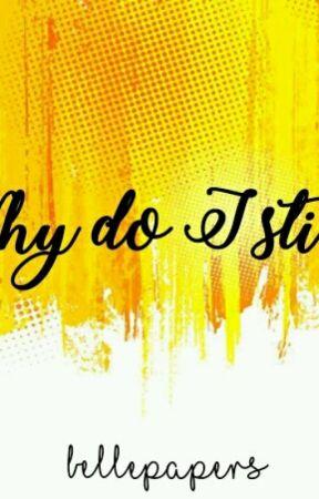 Why Do I Still? by bellepaper