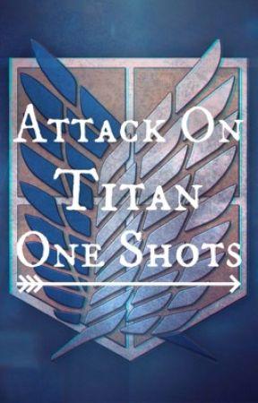 Attack on Titan x Reader One Shots by Dream_Catcher209