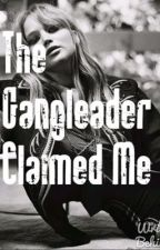The Gangleader Claimed Me by Roguehuntress791
