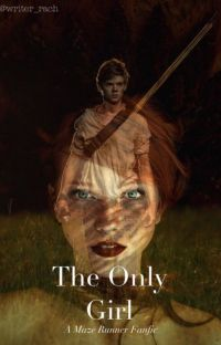 The Only Girl (A Maze Runner Fanfic) cover