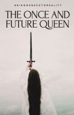 The Once and Future Queen || Arthur Pendragon by Bringmebacktoreality