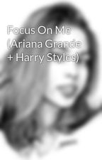 Focus On Me (Ariana Grande + Harry Styles) by Prioras_