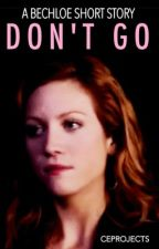Don't Go (Bechloe) | Completed by CEProjects