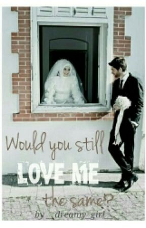 Would You Still Love Me The Same? by __dreamy_girl__