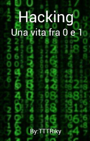 Hacking - Una vita fra 0 e 1 by TTTRiky