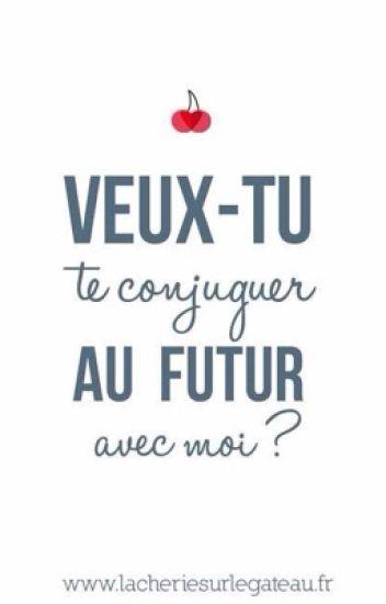 Veux Tu Te Conjuguer Au Futur Avec Moi Anonyme1232001 Wattpad