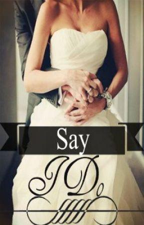 Say I Do by xMrsHoran