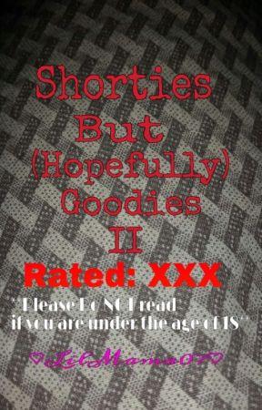 Shorties But (Hopefully) Goodies II by LilMama07