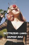 Bestfriend Lang Naman Ako cover