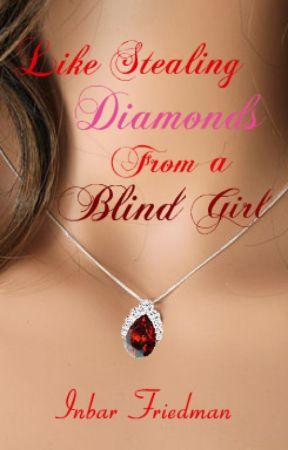 Like Stealing Diamonds From a Blind Girl by InbarFriedman