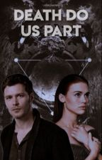 Death Do Us Part ✧ klaus mikaelson [1] ✓  by -chosenone