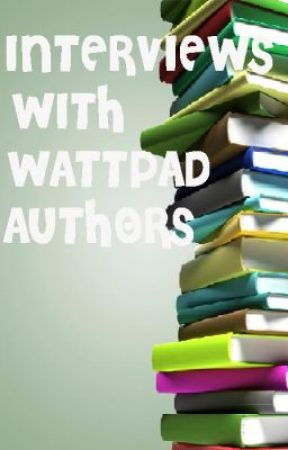 Interviews With Wattpad Authors by DaysinHollywood