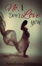 No! I Don't Love You! by aaradhana_adithya