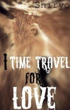 I Time Travel For Love by Shiryo