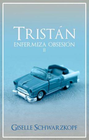 Tristán //Enfermiza obsesión  by GiselleSchwarzkopf