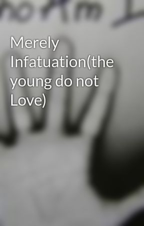 Merely Infatuation(the young do not Love) by keepoutdogface