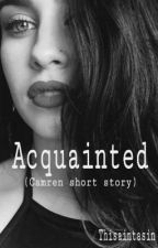 Acquainted (Camren) by thisaintasin