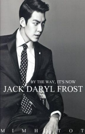 BY THE WAY, IT'S NOW JACK DARYL FROST by mimhytot