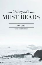 Wattpad's Must Reads: Volume I by ChelseaaSmile