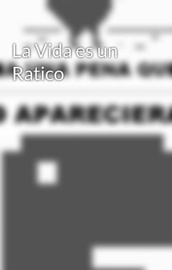 La Vida Es Un Ratico Lisjuarez31 Wattpad