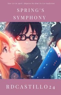 Spring's Symphony (Your Lie In April/Shigatsu Wa Kimi No Uso Fanfiction) cover