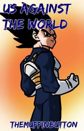 Us Against the World (Vegeta X Reader) by TheMuffinButton