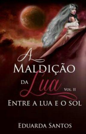 A Maldição da Lua Vol: 2 Entre a Lua e o Sol by DudaSantosEds