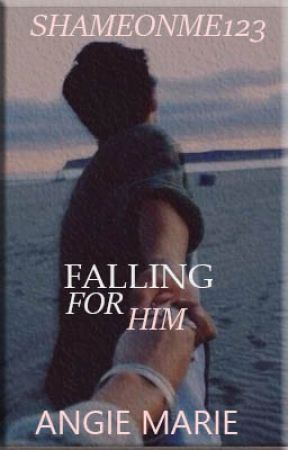Falling For Him by SHAMEONME123