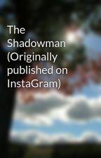 The Shadowman (Originally published on InstaGram) by rawAnnie