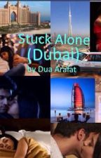 Manan SS: Stuck Alone (Dubai) (Completed) by dua_arafat